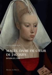 Nicole Descours - Macée, dame de coeur de Jacques - Bourges, 1418.
