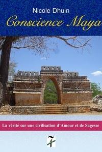 Nicole Dhuin - Conscience maya - La vérité sur une civilisation d'amour et de sagesse.