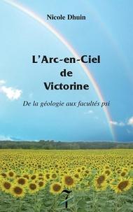 Nicole Dhuin - L'arc-en-ciel de Victorine - De laGéologie aux facultés Psi.