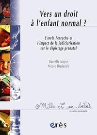 Nicole Diederich et Danielle Moyse - Vers un droit à l'enfant normal ? - L'arrêt Perruche et l'impact de la judiciarisation sur le dépistage prénatal.