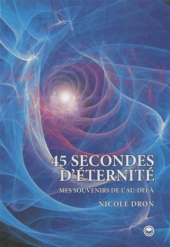 Nicole Dron - 45 secondes d'éternité - Mes souvenirs de l'Au-delà.