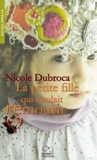 Nicole Dubroca - La petite fille qui voulait remourir.
