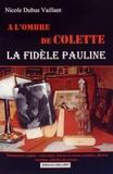 Nicole Dubus Vaillant - A l'ombre de Colette, la fidèle Pauline.