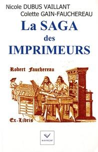 Nicole Dubus Vaillant et Colette Gain-Fauchereau - La saga des imprimeurs.
