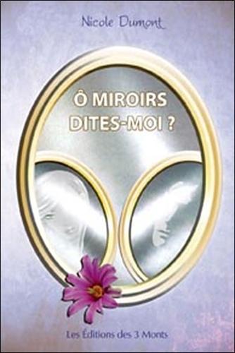 Nicole Dumont - Ô miroirs dites-moi ?.