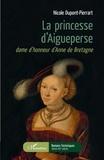 Nicole Dupont-Pierrart - La princesse d'Aigueperse - Dame d'honneur d'Anne de Bretagne.