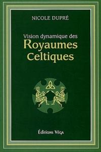 Vision dynamique des royaumes celtiques - Nicole Dupré |
