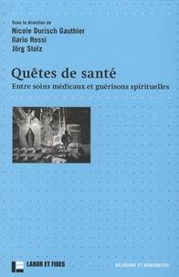 Nicole Durisch et Ilario Rossi - Quêtes de santé - Entre soins médicaux et guérisons spirituelles.