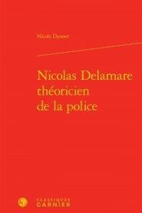 Nicole Dyonet - Nicolas Delamare théoricien de la police.