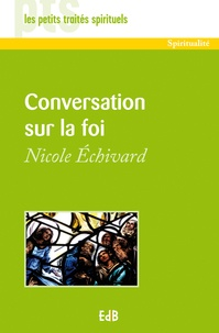 Nicole Echivard - Conversation sur la foi.