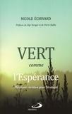 Nicole Echivard - Vert comme l'espérance - Plaidoyer chrétien pour l'écologie.