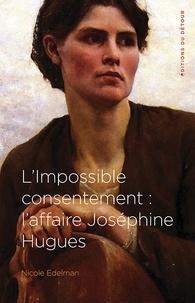 Nicole Edelman - L'impossible consentement : l'affaire Joséphine Hugues.