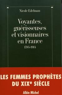 Nicole Edelman - Voyantes, guérisseuses et visionnaires en France (1785-1914).