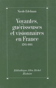 Nicole Edelman - Voyantes, guérisseuses et visionnaires en France : 1785-1914.