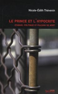 Nicole-Edith Thévenin - Le prince et l'hypocrite - Ethique, politique et pulsion de mort.