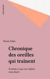 Nicole Fabre - Chronique des oreilles qui traînent - Écoutons ce que nos enfants disent.