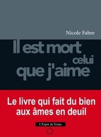 Nicole Fabre - Il est mort celui que j'aime.
