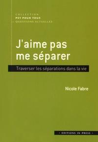 Nicole Fabre - J'aime pas me séparer - Traverser les séparations dans la vie.