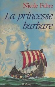 Nicole Fabre - La princesse barbare.