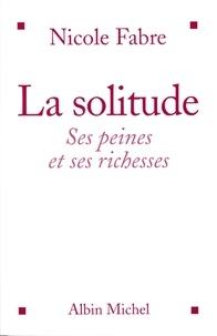 Nicole Fabre - La Solitude - Ses peines et ses richesses.