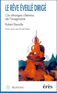 Nicole Fabre et Robert Desoille - Le rêve éveillé dirigé en psychothérapie. - Ces étranges chemins de l'imaginaire.