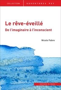 Nicole Fabre - Le rêve-éveillé - De l'imaginaire à l'inconscient.