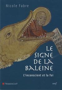 Nicole Fabre - Le signe de la baleine - L'inconsicent et la foi.