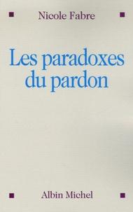 Nicole Fabre - Les paradoxes du pardon.