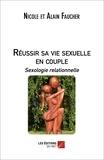 Nicole Faucher et Alain Faucher - Réussir sa vie sexuelle en couple : Sexologie relationnelle.