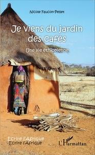 Nicole Faucon-Pellet - Je viens du jardin des cafés - Une vie éthiopienne.