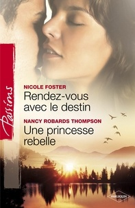 Nicole Foster et Nancy Robards Thompson - Rendez-vous avec le destin - Une princesse rebelle (Harlequin Passions).