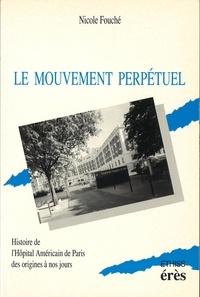 Nicole Fouché - Le mouvement perpétuel - Histoire de l'Hôpital américain de Paris des origines à nos jours.