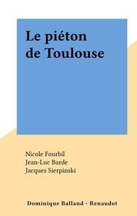 Nicole Fourbil et Dominique Balland - Le piéton de Toulouse.