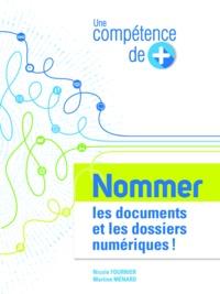 Nicole Fournier et Martine Ménard - Une compétence de plus : Nommer les documents et les dossiers numériques.