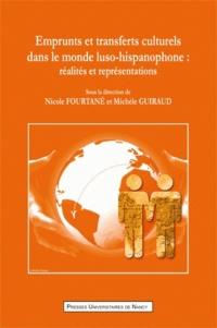 Nicole Fourtané et Michèle Guiraud - Emprunts et transferts culturels dans le monde luso-hispanophone - Réalités et représentations.