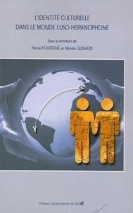 Nicole Fourtané et Michèle Guiraud - L'identité culturelle dans le monde luso-hispanophone..