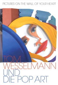 Goodtastepolice.fr Pictures on the wall of your heart - Tom Wesselmann und die Pop Art Image