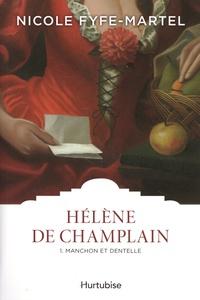 Nicole Fyfe-Martel - Hélène de Champlain Tome 1 : Manchon et dentelle.