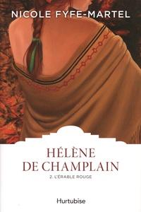 Nicole Fyfe-Martel - Hélène de Champlain Tome 2 : L'érable rouge.