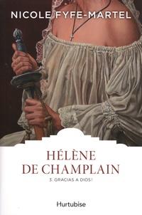 Nicole Fyfe-Martel - Hélène de Champlain Tome 3 : Gracias a Dios !.