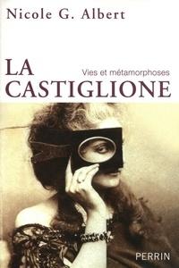 Nicole G. Albert - La Castiglione - Vies et métamorphoses.