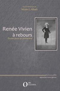 Nicole G. Albert - Renée Vivien à rebours - Etudes pour un centenaire.
