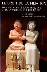 Le droit de la filiation- Rôle de la vérité socio-affective et de la volonté en droit belge - Nicole Gallus pdf epub