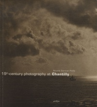 Nicole Garnier-Pelle - 19th-century Photography at Chantilly - Masterpieces of the Condé Museum.