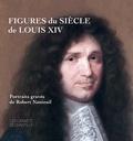Nicole Garnier-Pelle et Audrey Adamczak - Figures du siècle de Louis XIV - Portraits gravés de Robert Nanteuil (v. 1623-1678).