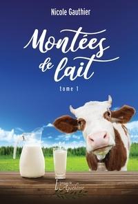 Nicole Gauthier - Montées de lait Tome 1.
