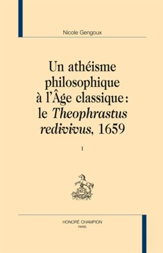 Nicole Gengoux - Un athéisme philosophique à l'âge classique - Le Théophrastus redivivus, 1659.