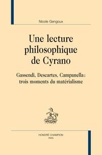 Nicole Gengoux - Une lecture philosophique de Cyrano - Gassendi, Descartes, Campanella, trois moments du matérialisme.