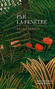 Nicole Giroud - Par la fenêtre.