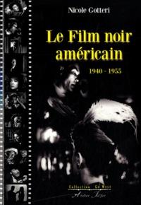 Nicole Gotteri - Le Film noir amércain - 1940-1955.